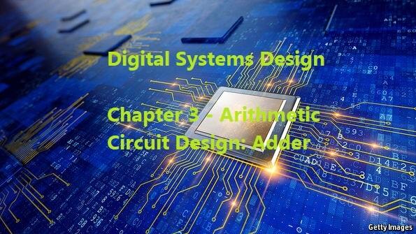 Chapter 3 – Arithmetic Circuit Design: Adder