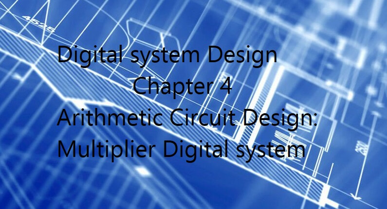 Chapter 4 – Arithmetic Circuit Design:  Multiplier and Divider